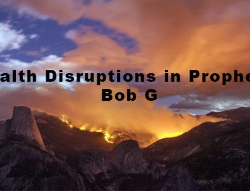 Health Disruptions in Prophecy – Bob G